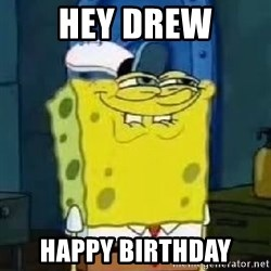 Spongebob Thread - Hey Drew Happy birthday