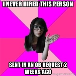 Idiot Nerd Girl - I never hired this person sent in an ob request 2 weeks ago