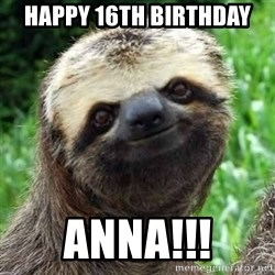 Sarcastic Sloth - Happy 16th Birthday Anna!!!