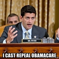 Paul Ryan Meme  -  i cast repeal obamacare