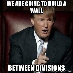 Donald Trump - We are going to build a wall Between Divisions