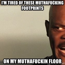 Snakes on a plane Samuel L Jackson - I'm tired of these muthafucking footprints on my muthafuckin floor