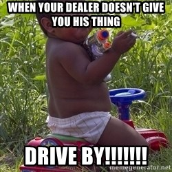 Swagger Baby - When your dealer doesn't give you his thing DRive By!!!!!!!