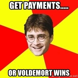cheeky harry potter - Get Payments..... or Voldemort wins