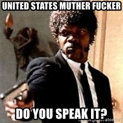 English motherfucker, do you speak it? - United States Muther Fucker do you speak it?