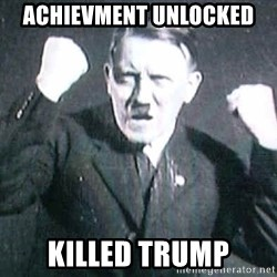 Successful Hitler - achievment unlocked  Killed Trump