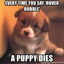 cute puppy - Every time you say 'hover bubble' a puppy dies