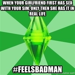 Sims 3 - When your girlfriend first has sex with your sim, only then she has it in real life #feelsbadman
