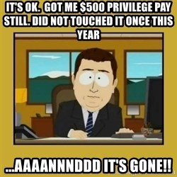aaand its gone - It's ok.  got me $500 privilege pay still. Did not touched it once this year ...AAAANNNDDD it's gone!!