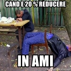 drunk - Cand e 20 % reducere In ami