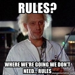 Doc Back to the future - rules? where we're going we don't need... Rules