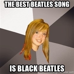 Musically Oblivious 8th Grader - THE BEST BEATLES SONG  IS BLACK BEATLES