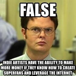 False guy - false Indie artists have the ability to make more money if they know how to create superfans and leverage the internet