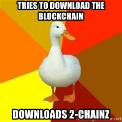 Technologically Impaired Duck - Tries to download the blockchain downloads 2-chainz