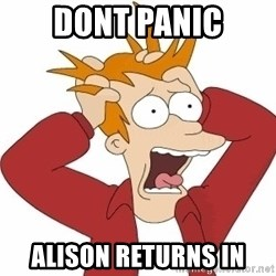 Fry Panic - DONT PANIC aLISON RETURNS IN