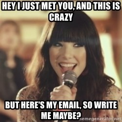 Carly Rae Jepsen Call Me Maybe - hey i just met you, and this is crazy but here's my email, so write me maybe?
