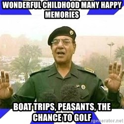 Comical Ali - Wonderful childhood many happy memories Boat trips, peasants, the chance to golF
