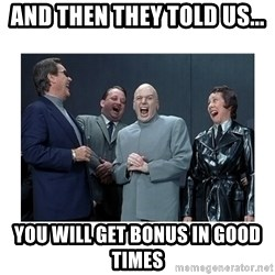 Dr. Evil Laughing - And then they told us... you will get BonUS in good times