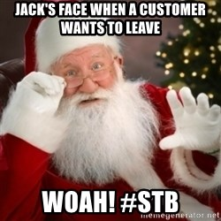 Santa claus - Jack's face when A CUSTOMER WANTS TO LEAVE WOAH! #STB