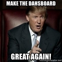 Donald Trump - MAke the dahsboard great again!