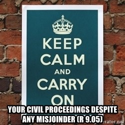 Keep Calm -  YOUR CIVIL PROCEEDINGS DESPITE ANY MISJOINDER (R 9.05)