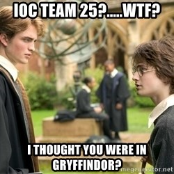 Harry Potter  - ioc Team 25?.....wtf? I thought you were in gryffindor?