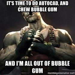 Duke Nukem Forever - it's time to do autocad, and chew bubble gum and i'm all out of bubble gum