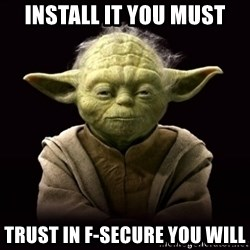 ProYodaAdvice - install it you must trust in F-Secure you will