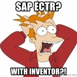 Fry Panic - SAP ECTR? with Inventor?!