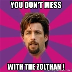 zohan - You don't mess with the zolthan !