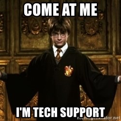 Harry Potter Come At Me Bro - COME AT ME i'M TECH SUPPORT