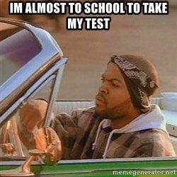 Good Day Ice Cube - im almost to school to take my test