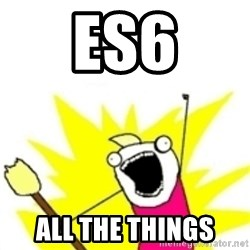 x all the y - ES6 all the things