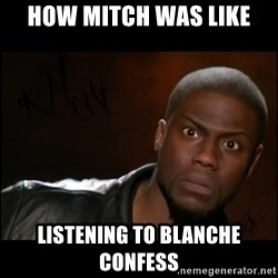 Kevin Hart Wait - how mitch was like listening to blanche confess