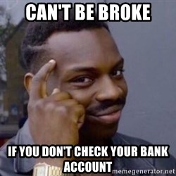 Roll Safe 2 - Can't be broke If you don't check your bank account