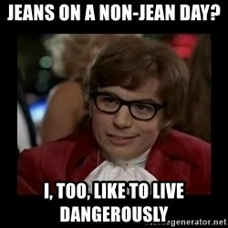Dangerously Austin Powers - Jeans on a non-Jean day? I, too, like to live dangerously