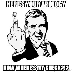 middle finger - Here's your apology Now where's my check?!?