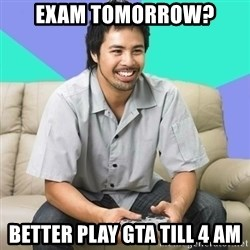 Nice Gamer Gary - Exam tomorrow? Better Play GTA till 4 am