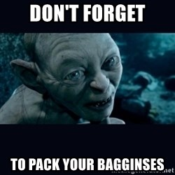 gollum - Don't Forget To pack your Bagginses