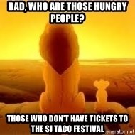 The Lion King - Dad, who are those hungry people? those who don't have tickets to the sj taco festival
