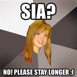 Musically Oblivious 8th Grader - Sia? no! Please stay loNger ;(