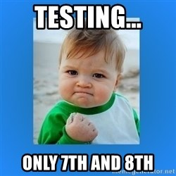 yes baby 2 - Testing... only 7th and 8th