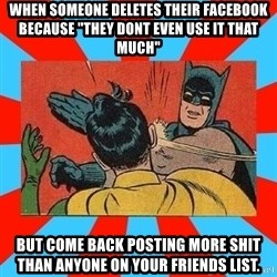 """Batman Bitchslap - When someone deletes their facebook because """"they dont even use it that much"""" But come back posting more shit than anyone on your friends list."""