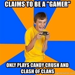 """Annoying Gamer Kid - Claims to be a """"gamer"""" only plays candy crush and clash of clans"""