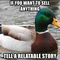 Actual Advice Mallard 1 - if you want to sell anything tell a relatable story
