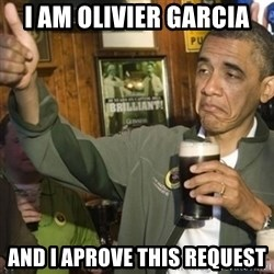THUMBS UP OBAMA - I AM OLIVIER GARCIA AND I APROVE THIS REQUEST