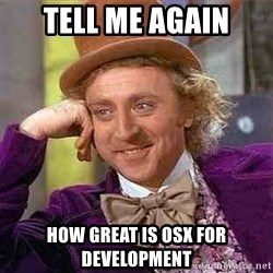 Charlie meme - tell me again how great is OSX for development