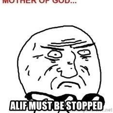 Mother Of God -  Alif must be stopped