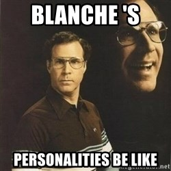 will ferrell - blanche 's  personalities be like