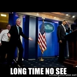 Inappropriate Timing Bill Clinton -  long time no see